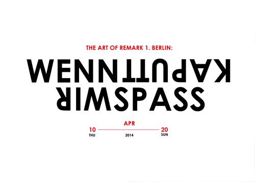 The Art of Remark 1. Berlin: WENN KAPUTT, WIR SPASS