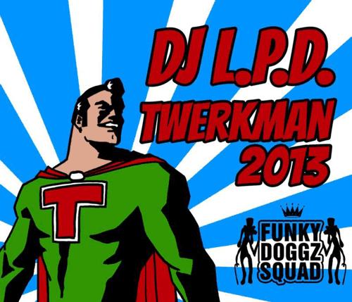 L.P.D. - TwerkMan (2013)